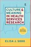 Culture and Meaning in Health Services Research : An Applied Approach, Sobo, Elisa J., 1598741365