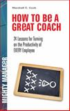 How to Be a Great Coach : 24 Lessons for Turning on the Productivity of Every Employee, Cook, Marshall J., 0071591362