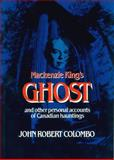 MacKenzie King's Ghost and Other Personal Accounts of Canadian Hauntings, John Robert Colombo, 0888821360
