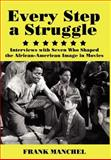 Every step a Struggle : Interviews with Seven Who Shaped the African-American Image in Movies, Manchel, Frank, 0978771362