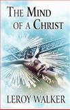 The Mind of a Christ, LeRoy Walker, 1462611362