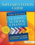 Implementation Guide: Leading School Change : 9 Strategies to Bring Everybody on Board, Whitaker, Todd, 159667136X