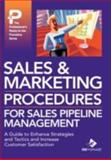 Sales and Marketing Procedures for Sales Pipeline Management : A Guide to Enhance Strategies and Tactics and Increase Customer Satisfaction, Inc. Bizmanualz, 1931591369