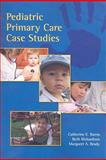 Pediatric Primary Care Case Studies, Burns, Catherine E. and Richardson, Virginia E., 0763761362