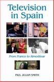Television in Spain : From Franco to Almodóvar, Smith, Paul Julian, 1855661365