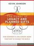 The Power of Legacy and Planned Gifts : How Nonprofits and Donors Work Together to Change the World, Johnson, Kevin, 0470541369