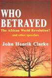 Who Betrayed the African World Revolution?, John Henrik Clarke, 0883781360