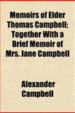 Memoirs of Elder Thomas Campbell; Together with a Brief Memoir of Mrs Jane Campbell, Alexander Campbell, 1152411365