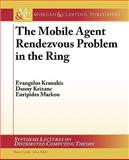 The Mobile Agent Rendezvous Problem in the Ring, Kranakis, Evangelos, 1608451364