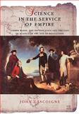 Science in the Service of Empire : Joseph Banks, the British State and the Uses of Science in the Age of Revolution, Gascoigne, John, 0521181364