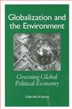 Globalization and the Environment : Greening Global Political Economy, Kütting, Gabriela, 079146136X