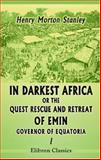 In Darkest Africa or the Quest Rescue and Retreat of Emin, Governor of Equatoria, Stanley, Henry Morton, 1402111363