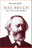 Max Bruch : His Life and Works, Fifield, Christopher, 1843831368
