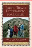 Exotic Travel Destinations for Families, Jennifer M. Nichols and Bill Nichols, 1891661361