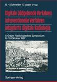 Digitale Bildgebende Verfahren Interventionelle Verfahren Integrierte Digitale Radiologie : 5. Grazer Radiologisches Symposium 8. -10. Oktober 1987, Schneider, G. H. and Vogler, E., 3642731368