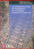 La Infraestructura de Transporte en Colombia Durante el Siglo XX, Pachón Muñoz, Álvaro and Ramírez, María Teresa, 9583801364