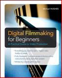 Digital Filmmaking for Beginners 1st Edition