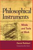 Philosophical Instruments : Minds and Tools at Work, Rothbart, Daniel, 0252031369