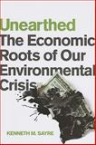 Unearthed : The Economic Roots of Our Environmental Crisis, Sayre, Kenneth M., 0268041369