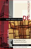 What Would Jesus Deconstruct? : The Good News of Postmodernism for the Church, Caputo, John D., 0801031362