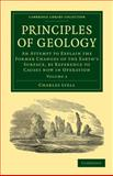 Principles of Geology : An Attempt to Explain the Former Changes of the Earth's Surface, by Reference to Causes now in Operation, Lyell, Charles, 110800136X