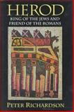Herod : King of the Jews and Friend of the Romans, Richardson, Peter, 1570031363