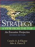 Strategy : A View from the Top (an Executive Perspective), Pearce, John and Kluyver, Cornelis De, 0131861360