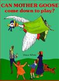 Can Mother Goose Come down to Play?, Diane White, 0893341363