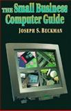 The Small Business Computer Guide, Beckman, Joseph S., 1555581366