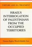 Israel and the Occupied Territories : Torture and Ill-Treatment: Israel's Interrogation of Palestinians from the Occupied Territories, Human Rights Watch, Middle East Staff, 1564321363