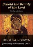 Behold the Beauty of the Lord, Henri J. M. Nouwen, 1594711364