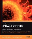 Configuring IPCop Firewalls : Closing Borders with Open Source, Eaton-Lee, James and Eaton-Lee, James, 1904811361