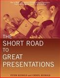 The Short Road to Great Presentations : How to Reach Any Audience Through Focused Preparation, Inspired Delivery, and Smart Use of Technology, Reimold, Cheryl and Reimold, Peter, 0471281360