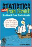 Statistics Further from Scratch : For Health Care Professionals, Bowers, David, 0471971367