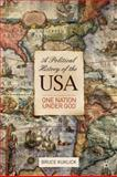 A Political History of the USA : One Nation under God, Kuklick, Bruce, 023022136X