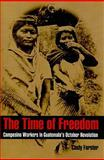 The Time of Freedom : Campesino Workers in Guatemala's October Revolution, Forster, Cindy, 0822961369