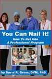 You Can Nail It! : How to Get into A Professional Program, David R. Gross, 0982971362