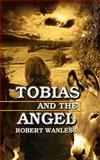 Tobias and the Angel, Robert Wanless, 1403301360