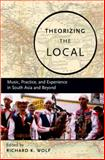 Theorizing the Local : Music, Practice, and Experience in South Asia and Beyond, , 0195331370