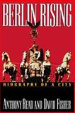 Berlin Rising : Biography of a City, Read, Anthony and Fisher, David, 0393331377