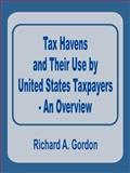 Tax Havens and Their Use by United States Taxpayers : An Overview, Gordon, Richard A., 089499137X