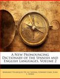 A New Pronouncing Dictionary of the Spanish and English Languages, Mariano Velzquez De La Cadena and Mariano Velázquez De La Cadena, 1147571376