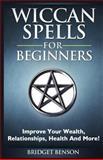 Wiccan Spells for Beginners, Bridget Benson, 1493601377