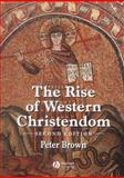 The Rise of Western Christendom : Triumph and Diversity 200-1000 AD, Brown, Peter, 0631221379