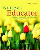 Nurse as Educator : Principles of Teaching and Learning for Nursing Practice, Bastable, Susan, 0763751375