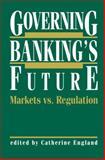 Governing Banking's Future : Markets vs. Regulation, , 0792391373