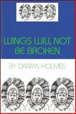 Wings Will Not Be Broken, Darryl Holmes, 0883781379