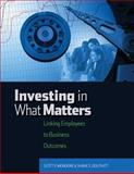 Investing in What Matters : Linking Employees to Business Outcomes, Douthitt, Shane S. and Mondore, Scott P., 158644137X