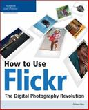 How to Use Flickr : The Digital Photography Revolution, Giles, Richard, 1598631373