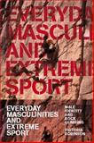 Everyday Masculinities and Extreme Sport : Male Identity and Rock Climbing, Robinson, Victoria, 184520137X